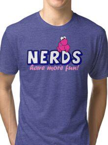 Nerds have more fun! Tri-blend T-Shirt