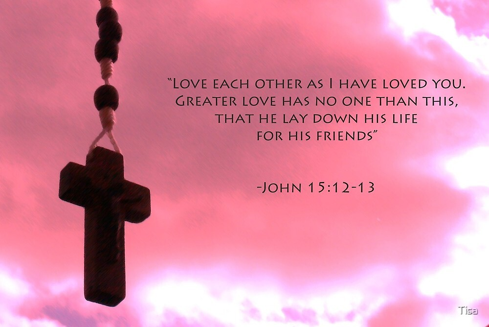 Love one another (Jn 15:12-13) by Tisa