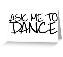 Ask Me To Dance (Dark) Greeting Card