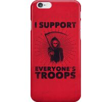 I Support Everyone's Troops (Political /Statement) - Grim Reaper  iPhone Case/Skin