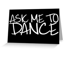 Ask Me To Dance (Light) Greeting Card
