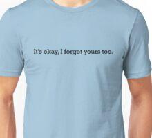 I Forgot Yours Too (Dark) Unisex T-Shirt
