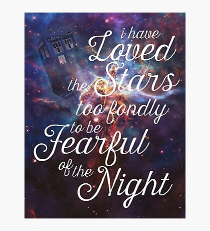 Doctor Who + I Have Loved The Stars Too Fondly Photographic Print