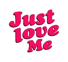 Just Love Me Text Typographic Quote by DFLC Prints