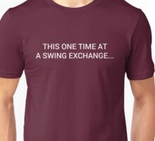 One Time, At A Swing Exchange... (Light) Unisex T-Shirt