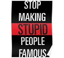 Stop Making Stupid People Famous ! Poster