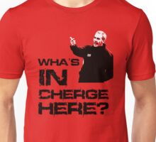Wha's in cherge here? Unisex T-Shirt