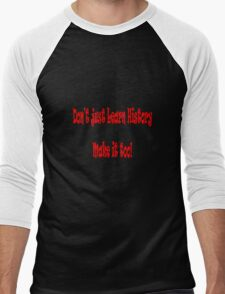 Don't just make history Men's Baseball ¾ T-Shirt