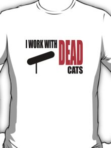 I WORK WITH DEAD CATS T-Shirt