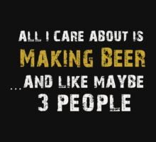 Hilarious 'All I Care About Is Love Making Beer And Maybe Like 3 People' Tshirt by cbyellow