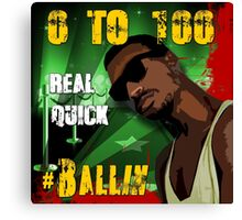 0 to 100...Real Quick   # Ballin Canvas Print