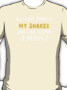 Hilarious 'All I Care About Is Love My Snakes And Maybe Like 3 People' Tshirt T-Shirt