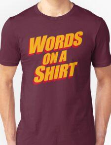 Words On A Shirt Unisex T-Shirt
