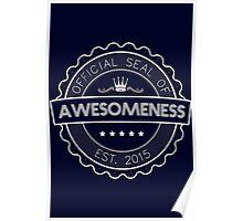 Official Seal Of Awesomeness Poster