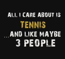 Hilarious 'All I Care About Is Tennis And Maybe Like 3 People' Tshirt by cbyellow