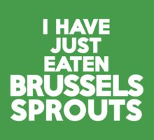 I have just eaten brussels sprouts by onebaretree