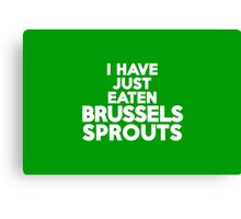 I have just eaten brussels sprouts Canvas Print