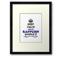 Keep Calm and Let RAPPUHN Handle it Framed Print