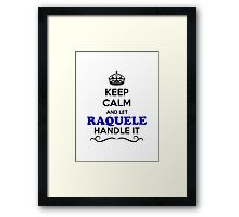 Keep Calm and Let RAQUELE Handle it Framed Print