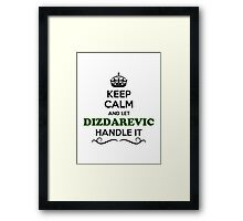 Keep Calm and Let DIZDAREVIC Handle it Framed Print