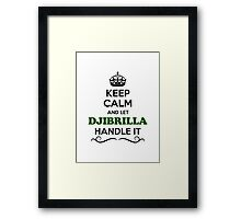 Keep Calm and Let DJIBRILLA Handle it Framed Print