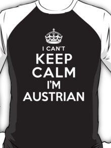 I Can't Keep Calm I'm Austrian T-Shirt