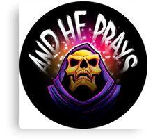 """And he prays"" - Skeletor print version Canvas Print"