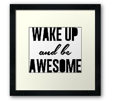 Wake up and be awesome Framed Print