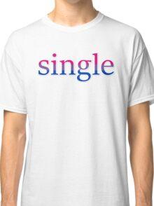 Single - bisexual Classic T-Shirt