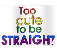 Too cute to be straight - LGBT Poster