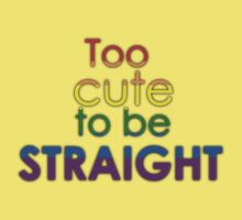 Too cute to be straight - LGBT Baby Tee