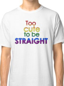 Too cute to be straight - LGBT Classic T-Shirt