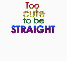 Too cute to be straight - LGBT Unisex T-Shirt