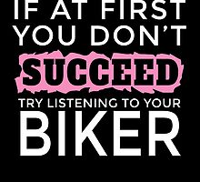 IF AT FIRST YOU DON'T SUCCEED TRY LISTENING TO YOUR BIKER by yuantees