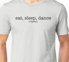 Eat, Sleep, Dance. Repeat. (Dark) Unisex T-Shirt