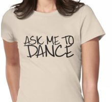 Ask Me To Dance (Dark) Womens Fitted T-Shirt