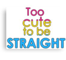 Too cute to be straight - pansexual Canvas Print