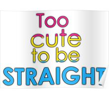 Too cute to be straight - pansexual Poster