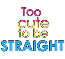 Too cute to be straight - pansexual Photographic Print