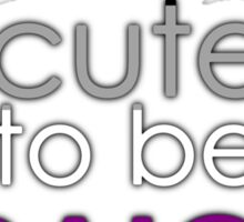 Too cute to be straight - asexual Sticker