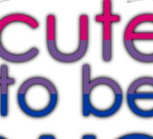 Too cute to be straight - bisexual Sticker