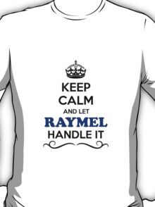 Keep Calm and Let RAYMEL Handle it T-Shirt