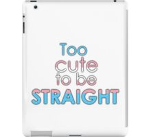Too cute to be straight - transexual iPad Case/Skin