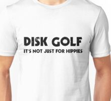 Disk Golf It's Not Just For Hippies Unisex T-Shirt