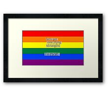 Let's get one thing straight, I'm not - LGBT flag Framed Print