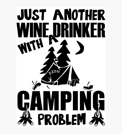 Just Another Wine Drinker With A Camping Problem Photographic Print