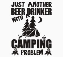Just Another Beer Drinker With A Camping Problem by evahhamilton
