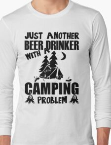 Just Another Beer Drinker With A Camping Problem Long Sleeve T-Shirt