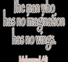 Ali, Boxer, Muhammad Ali, Cassious Clay, The man who has no imagination has no wings. on BLACK by TOM HILL - Designer