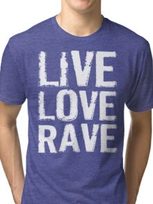 Live Love Rave Tri-blend T-Shirt